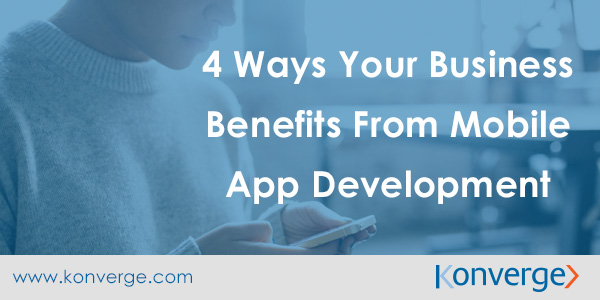 4 Ways Your Business Benefits From Mobile App Development
